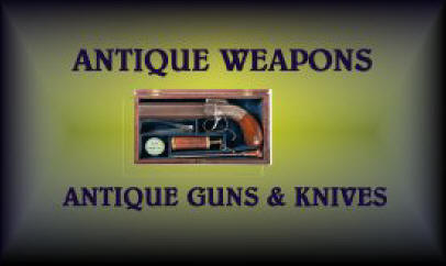 Follow this link to Antique Weapons Page